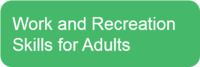 Work and Recreation Skills for Adults